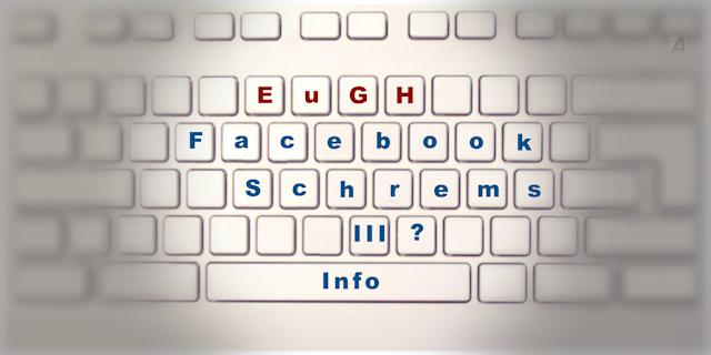 EuGH, Facebook und Schrems: die nächste Runde